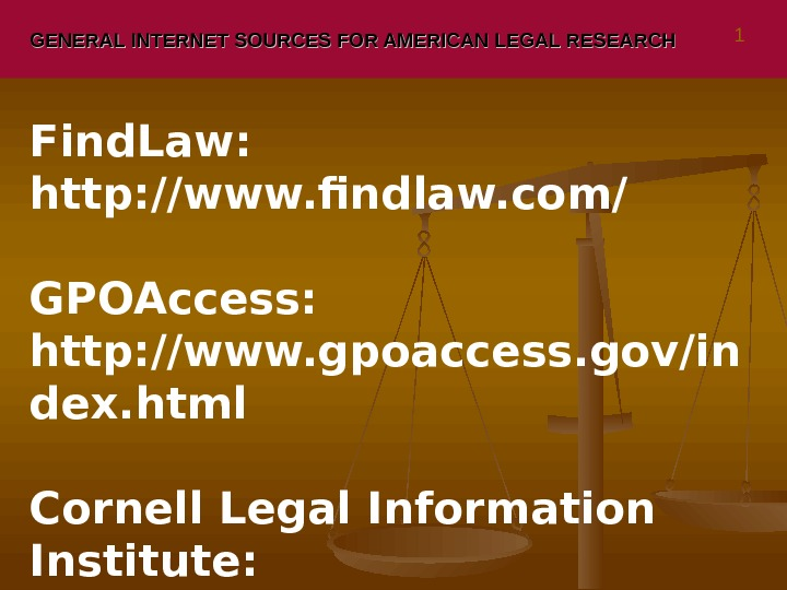 GENERAL INTERNET SOURCES FOR AMERICAN LEGAL RESEARCH Find. Law:  http: //www. findlaw. com/ GPOAccess: