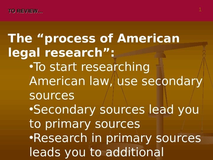 "TO REVIEW… The ""process of American legal research"":  • To start researching American law, use"