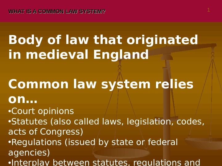WHAT IS A COMMON LAW SYSTEM? Body of law that originated in medieval England Common law