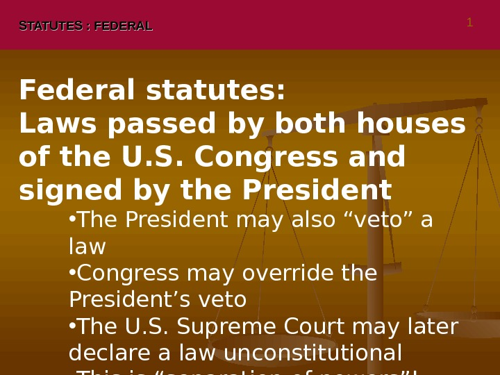 STATUTES : FEDERAL Federal statutes:  Laws passed by both houses of the U. S. Congress