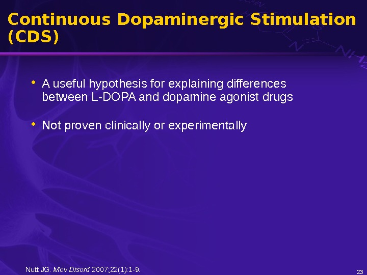 Continuous Dopaminergic Stimulation (CDS) • A useful hypothesis for explaining differences between L-DOPA and dopamine agonist