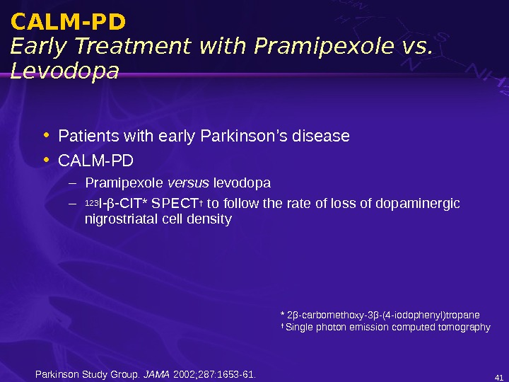 41 CALM-PD Early Treatment with Pramipexole vs.  Levodopa • Patients with early Parkinson's disease •