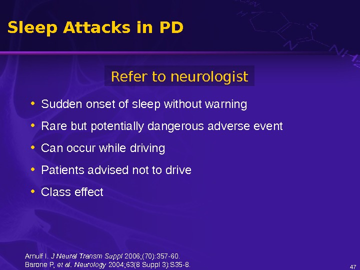 47 Sleep Attacks in PD  • Sudden onset of sleep without warning • Rare but