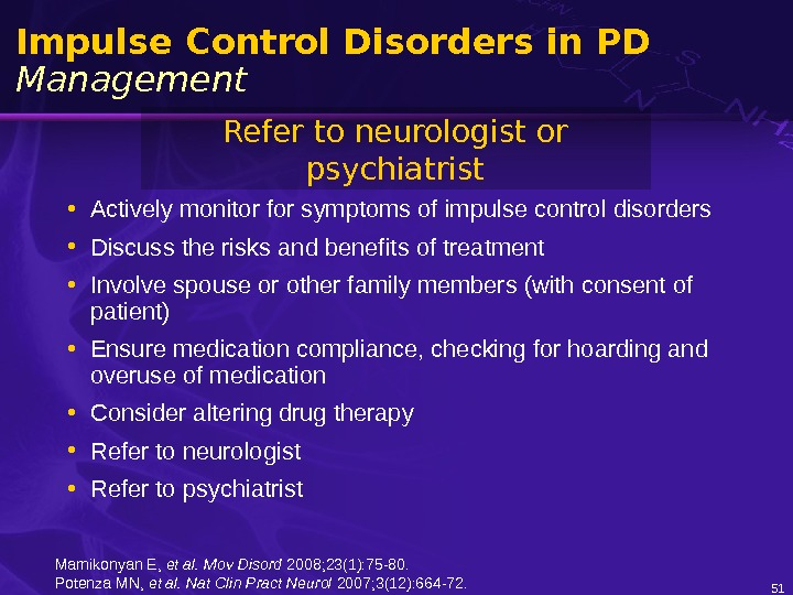 51 Impulse Control Disorders in PD Management • Actively monitor for symptoms of impulse control disorders