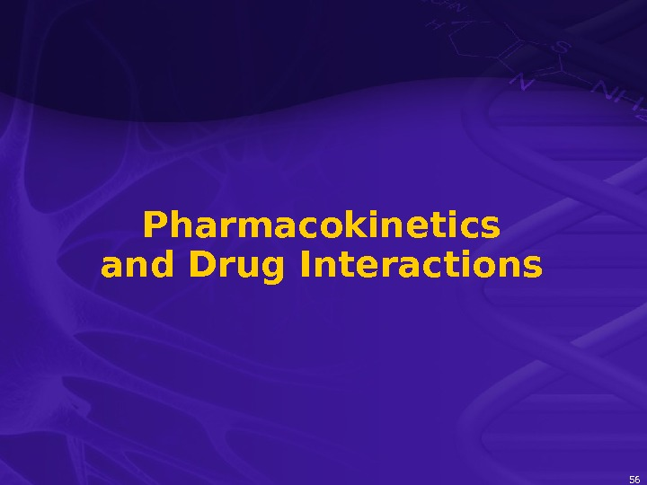 56 Pharmacokinetics and Drug Interactions