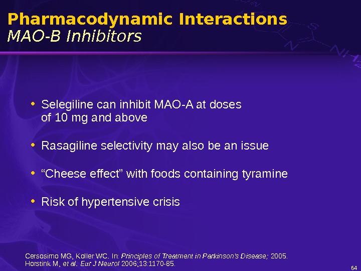 64 Pharmacodynamic Interactions MAO-B Inhibitors • Selegiline can inhibit MAO-A at doses of 10 mg and