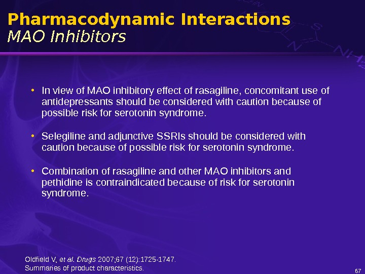 67 Pharmacodynamic Interactions MAO Inhibitors • In view of MAO inhibitory effect of rasagiline, concomitant use
