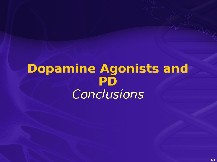 68 Dopamine Agonists and PD Conclusions
