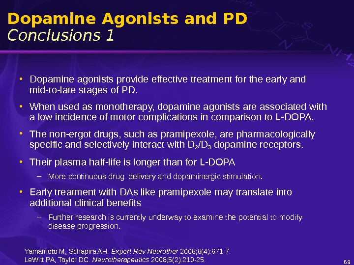 Dopamine Agonists and PD Conclusions 1 • Dopamine agonists provide effective treatment for the early and