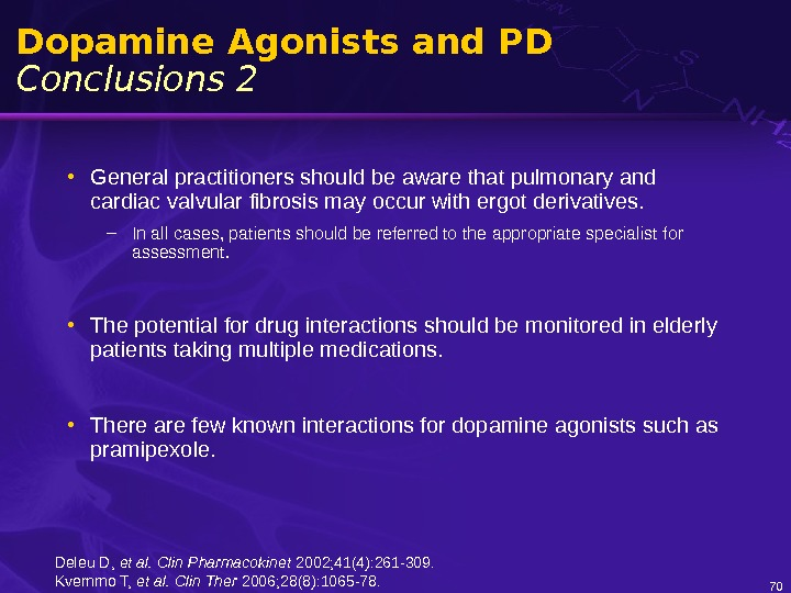 Dopamine Agonists and PD Conclusions 2 • General practitioners should be aware that pulmonary and cardiac