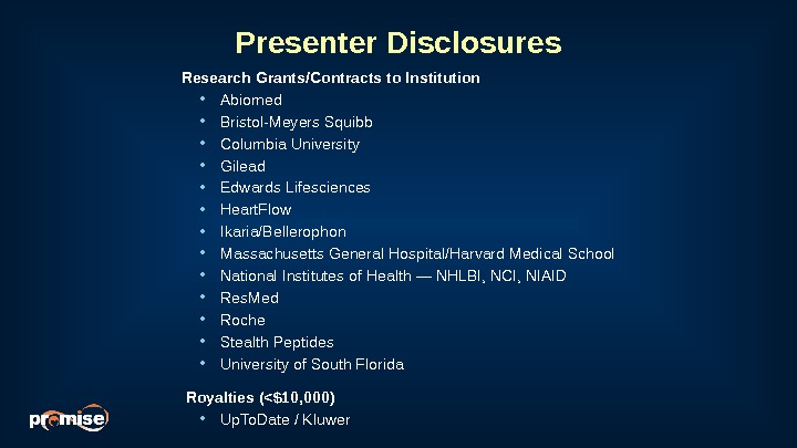 Presenter Disclosures Research Grants/Contracts to Institution • Abiomed  • Bristol-Meyers Squibb • Columbia University •