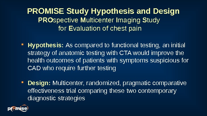 PROMISE Study Hypothesis and Design Hypothesis:  As compared to functional testing, an initial strategy of