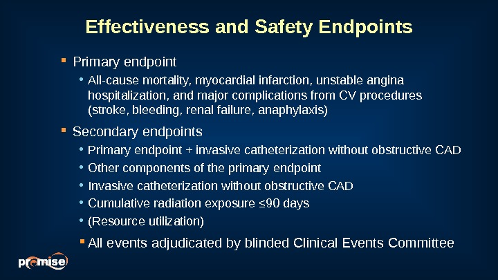 Effectiveness and Safety Endpoints Primary endpoint • All-cause mortality, myocardial infarction, unstable angina hospitalization, and major