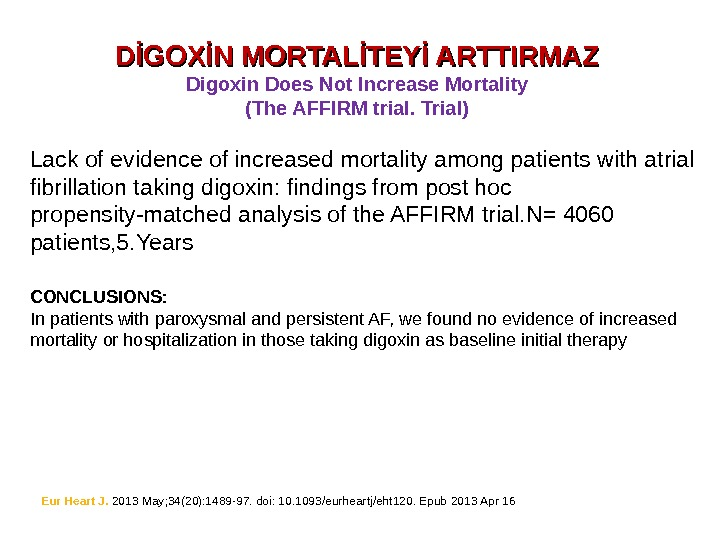 DİGOXİN MORTALİTEYİ ARTTIRMAZ Digoxin Does Not Increase Mortality (The AFFIRM trial. Trial) Lack of evidence of