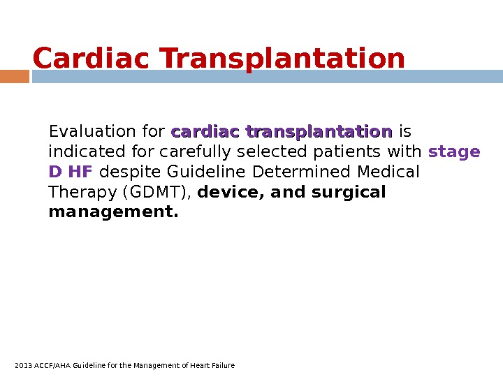 Cardiac Transplantation Evaluation for cardiac transplantation is indicated for carefully selected patients with stage D HF