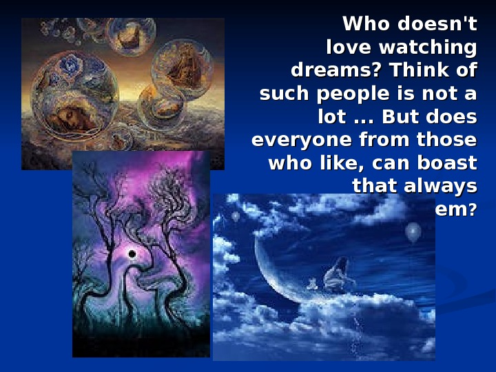 Who doesn't love watching dreams? Think of such people is not