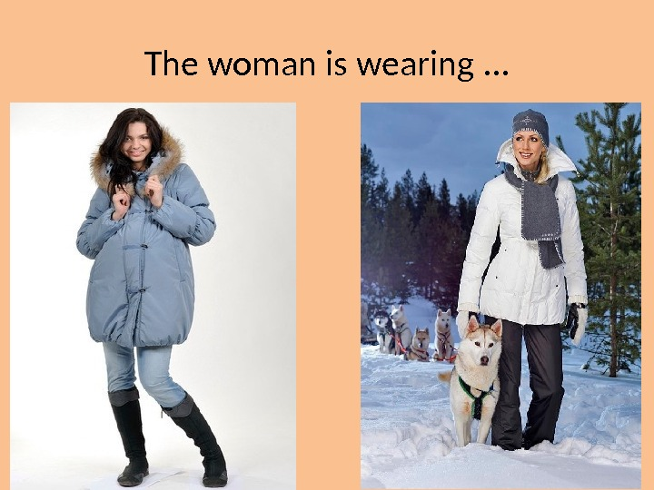 The woman is wearing. . .