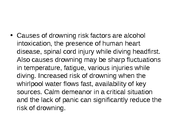 • Causes of drowning risk factors are alcohol intoxication, the presence of human heart disease,