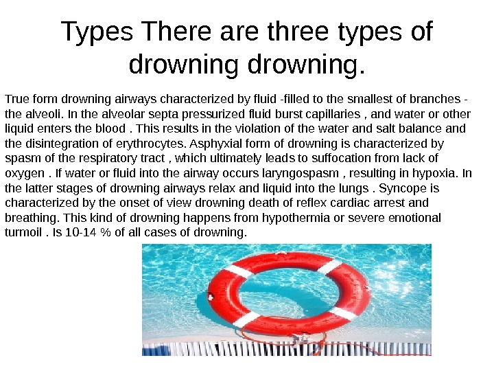 Types There are three types of drowning. True form drowning airways characterized by fluid -filled to