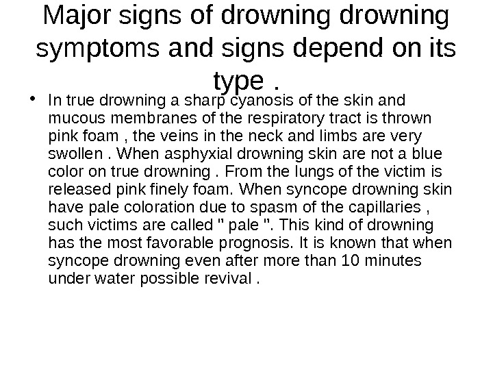Major signs of drowning symptoms and signs depend on its type.  • In true drowning