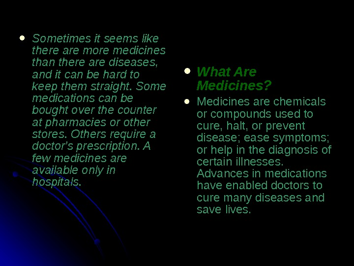 What Are Medicines?  Medicines are chemicals or compounds used to cure, halt, or prevent