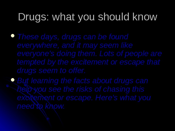 Drugs: what you should know These days, drugs can be found everywhere, and it may seem