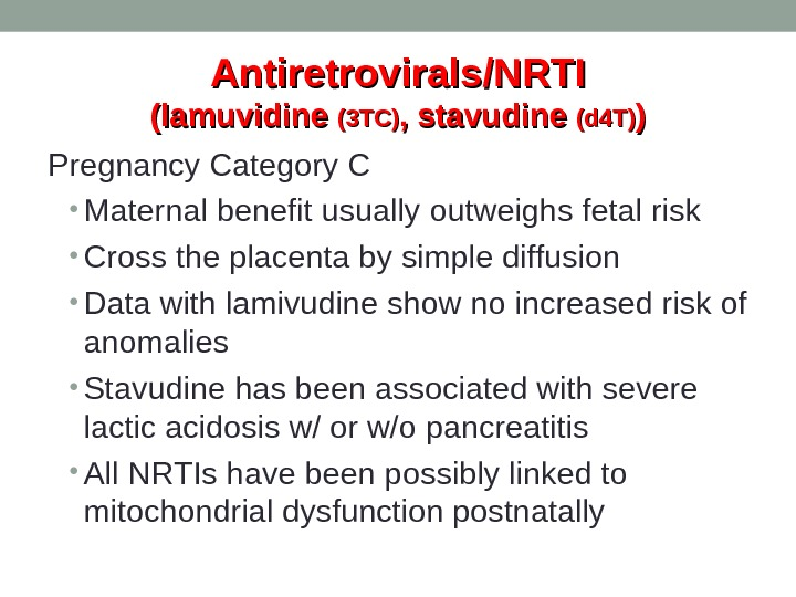 Antiretrovirals/NRTI (lamuvidine (3 TC) , stavudine (d 4 T) )) Pregnancy Category C • Maternal benefit