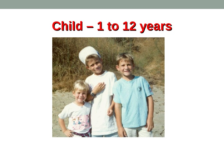 Child – 1 to 12 years