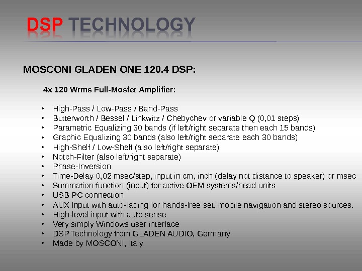 MOSCONI GLADEN ONE 120. 4 DSP:   4 x 120 Wrms Full-Mosfet Amplifier: • High-Pass/Low-Pass/Band-Pass