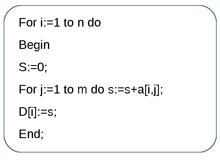 For i: =1 to n do Begin S: =0; For j: =1 to m do s: