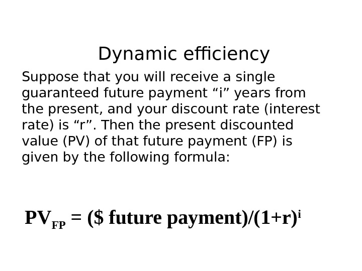 "Dynamic efficiency Suppose that you will receive a single guaranteed future payment ""i"" years from the"