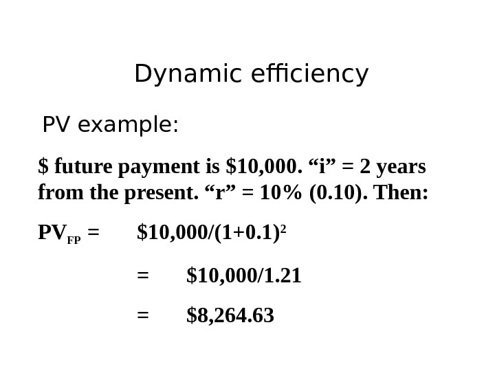 "Dynamic efficiency PV example: $ future payment is $10, 000. ""i"" = 2 years from the"