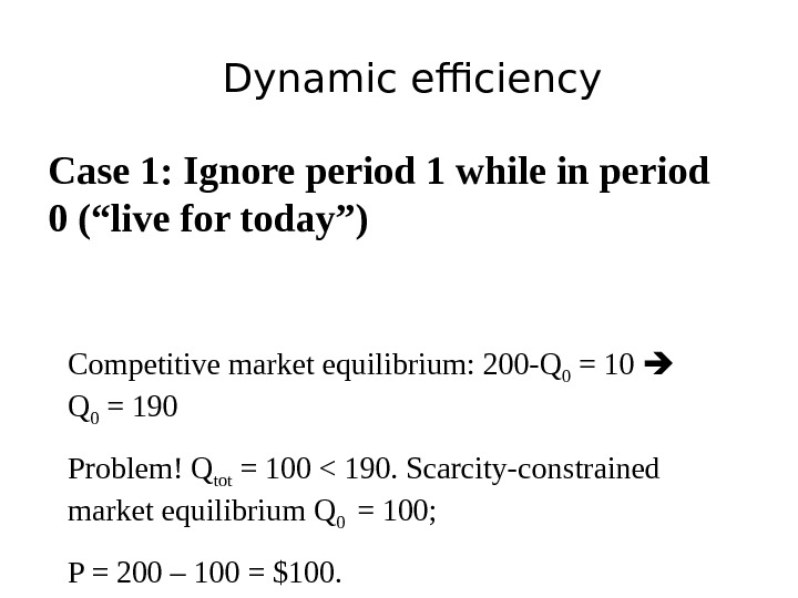 "Dynamic efficiency Case 1: Ignore period 1 while in period 0 (""live for today"") Competitive market"