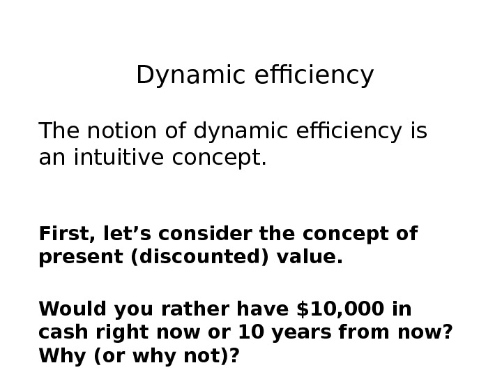 Dynamic efficiency The notion of dynamic efficiency is an intuitive concept.  First, let's consider the