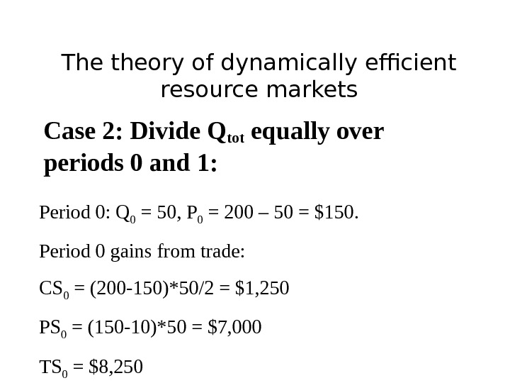 The theory of dynamically efficient resource markets Case 2: Divide Qtot equally over periods 0 and