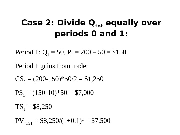 Case 2: Divide Q tot equally over periods 0 and 1: Period 1: Q 1 =