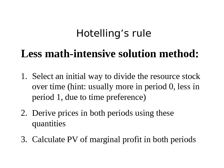 Hotelling's rule Less math-intensive solution method: 1. Select an initial way to divide the resource stock