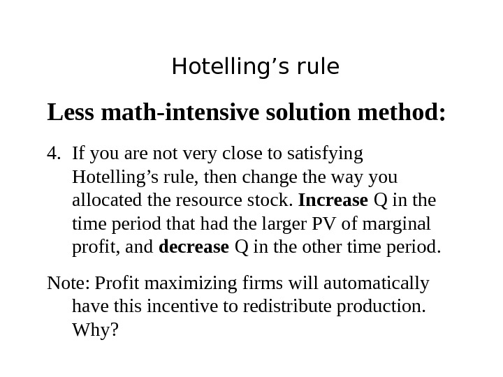 Hotelling's rule Less math-intensive solution method: 4. If you are not very close to satisfying Hotelling's
