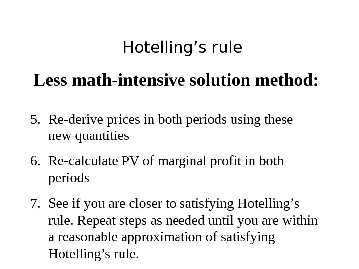 Hotelling's rule Less math-intensive solution method: 5. Re-derive prices in both periods using these new quantities