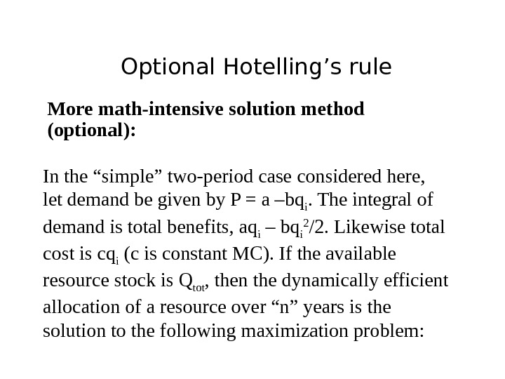"Optional Hotelling's rule More math-intensive solution method (optional): In the ""simple"" two-period case considered here,"