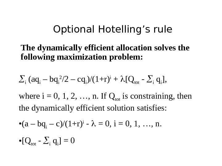 Optional Hotelling's rule The dynamically efficient allocation solves the following maximization problem:  i (aq i