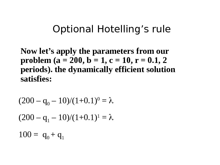 Optional Hotelling's rule Now let's apply the parameters from our problem (a = 200, b =