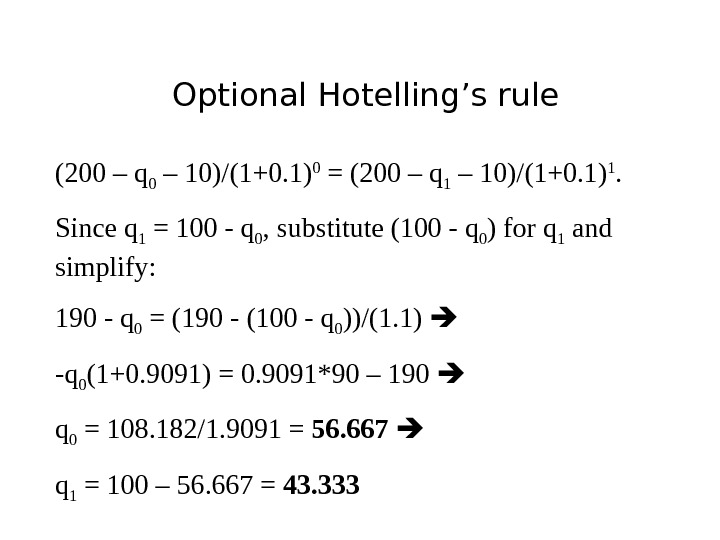 Optional Hotelling's rule (200 – q 0 – 10)/(1+0. 1) 0 = (200 – q 1