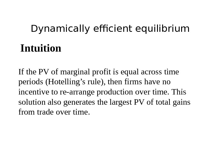 Dynamically efficient equilibrium Intuition If the PV of marginal profit is equal across time periods (Hotelling's