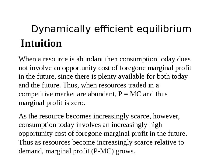 Dynamically efficient equilibrium Intuition When a resource is abundant then consumption today does not involve an