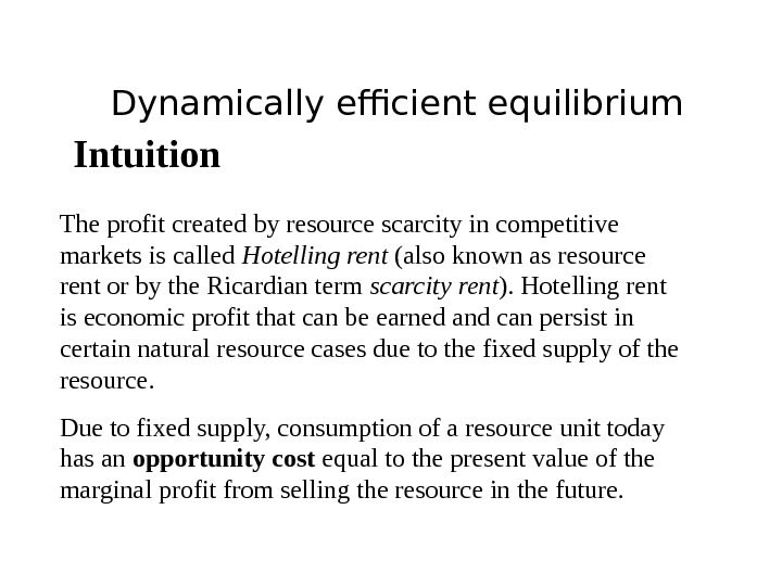 Dynamically efficient equilibrium Intuition The profit created by resource scarcity in competitive markets is called Hotelling