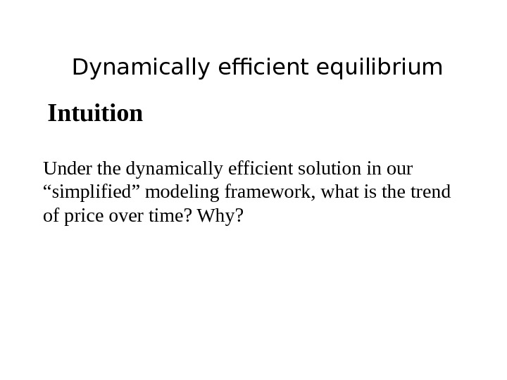 "Dynamically efficient equilibrium Intuition Under the dynamically efficient solution in our ""simplified"" modeling framework, what is"
