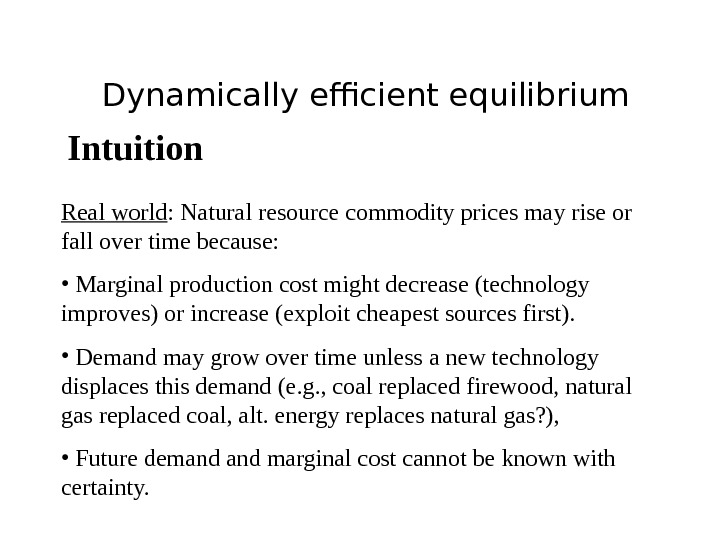 Dynamically efficient equilibrium Intuition Real world : Natural resource commodity prices may rise or fall over