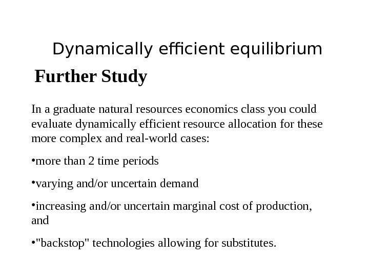 Dynamically efficient equilibrium Further Study In a graduate natural resources economics class you could evaluate dynamically