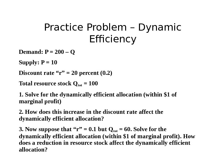 Practice Problem – Dynamic Efficiency Demand: P = 200 – Q Supply: P = 10 Discount
